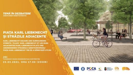"""Piața Karl Liebknecht și străzile adiacente"""", tema dezbaterii CIIC de joi, 25 martie."""